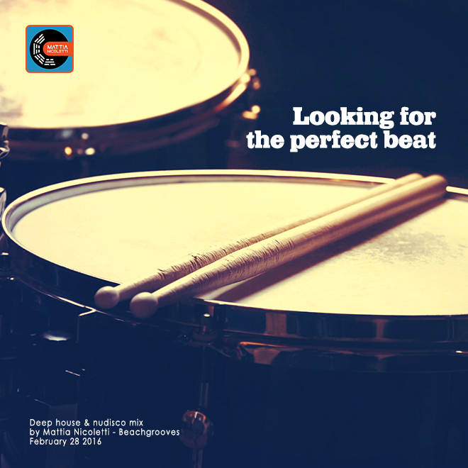 Looking for the perfect beat - Deep house & Nudisco mix by Mattia Nicoletti - February 28 2016