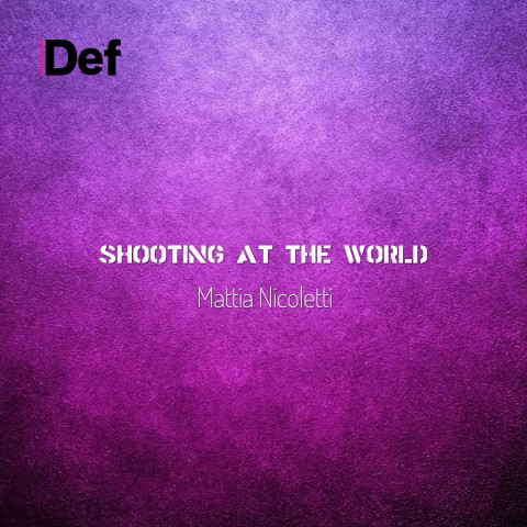 Shooting at the world - Mattia Nicoletti