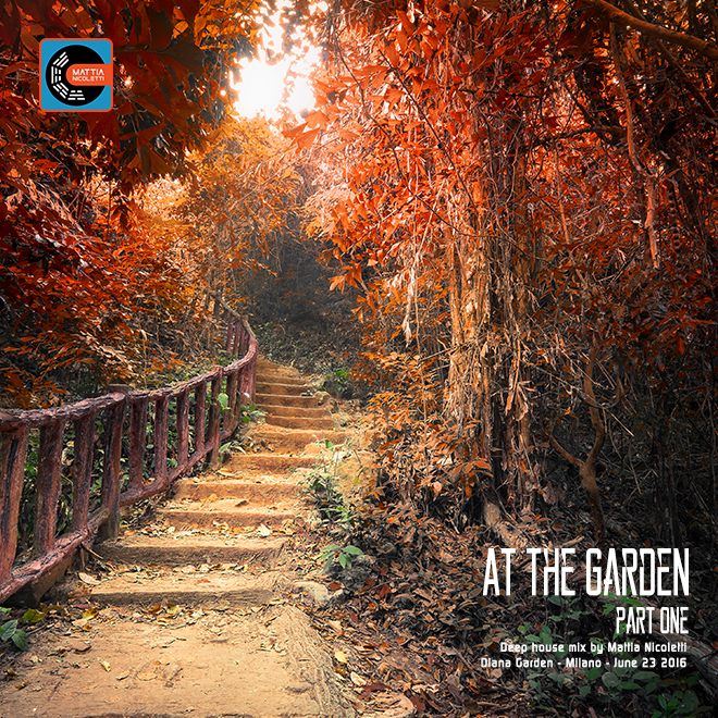 at-the-garden-part-one-deep-house-mix-by-mattia-nicoletti-diana-garden-milano-june-23-2016