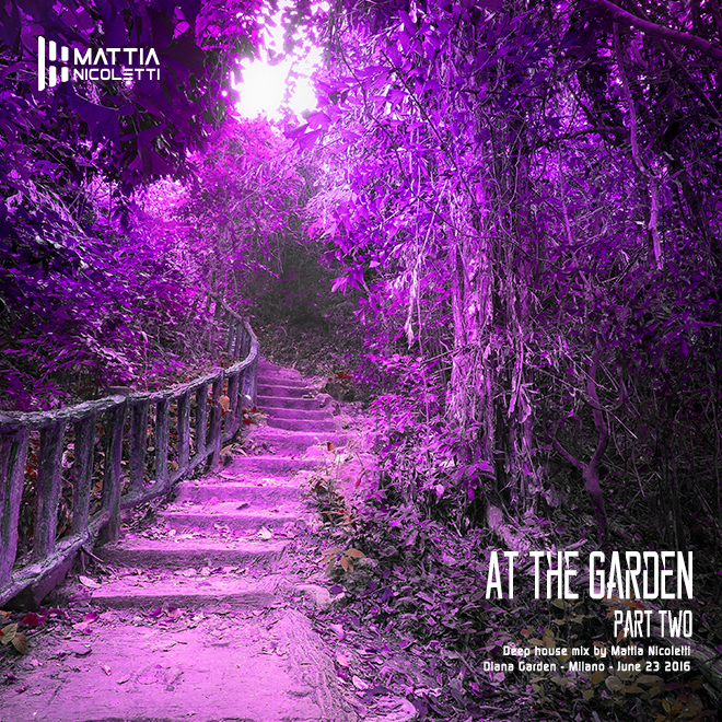 at-the-garden-part-two-deep-house-mix-by-mattia-nicoletti-diana-garden-milano-june-23-2016