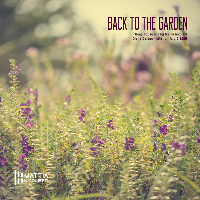 back-to-the-garden-deep-house-mix-by-mattia-nicoletti-diana-garden-milano-july-7-2016