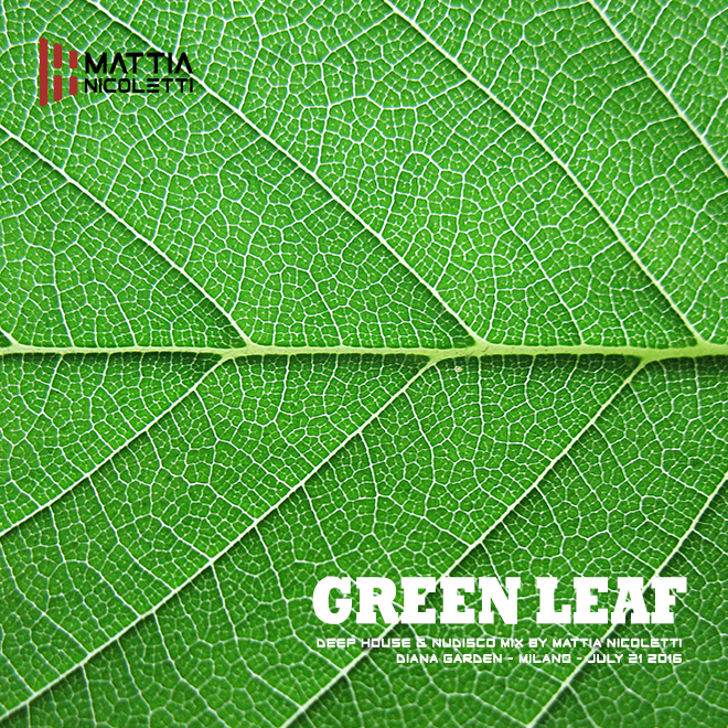 green-leaf-deep-housel-nudisco-mix-by-mattia-nicoletti-diana-garden-milano-july-21-2016
