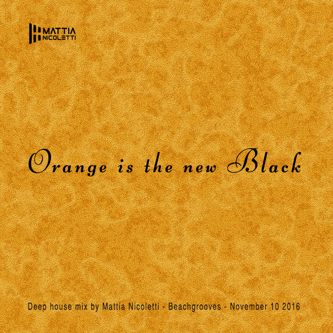 orange-is-the-new-black-deep-house-mix-by-mattia-nicoletti-beachgrooves-november-10-2016