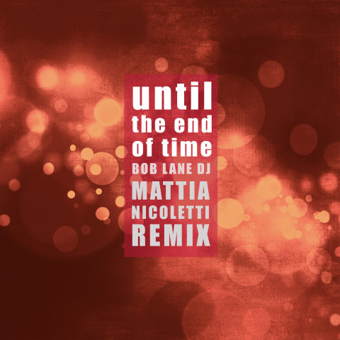 until-the-end-of-time-bob-lane-dj-mattia-nicoletti-remix