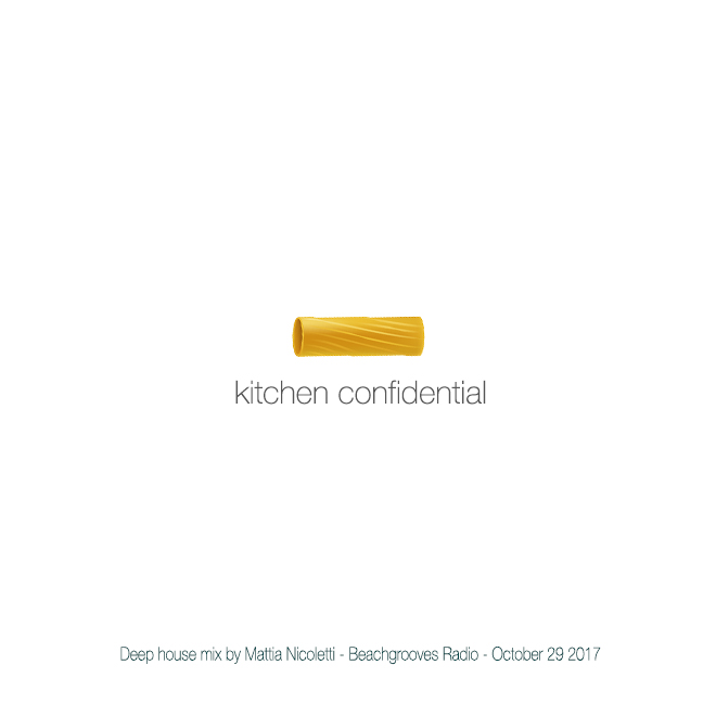 Kitchen Confidential - Deep House mix by Mattia Nicoletti - Beachgrooves - October 29 2017