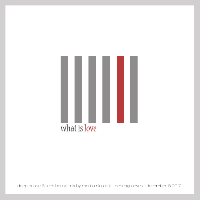 What is love - Deep House mix by Mattia Nicoletti - Beachgrooves - December 8 2017